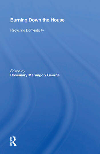 Burning Down The House Recycling Domesticity book cover
