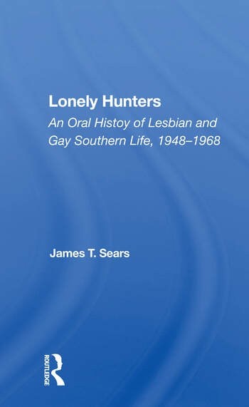 Lonely Hunters An Oral History Of Lesbian And Gay Southern Life, 1948-1968 book cover