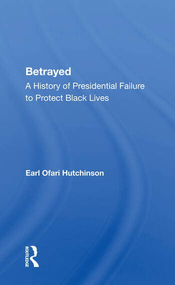 Betrayed A History Of Presidential Failure To Protect Black Lives book cover