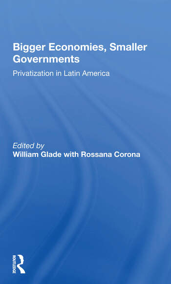Bigger Economies, Smaller Governments The Role Of Privatization In Latin America book cover