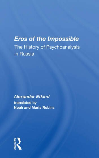 Eros Of The Impossible The History Of Psychoanalysis In Russia book cover