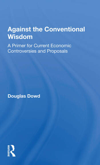 Against The Conventional Wisdom A Primer For Current Economic Controversies And Proposals book cover