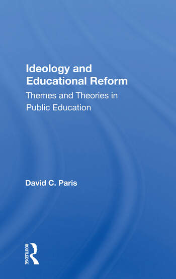 Ideology And Educational Reform Themes And Theories In Public Education book cover
