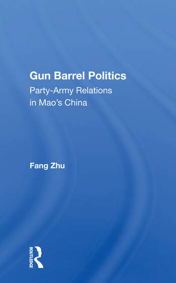 Gun Barrel Politics Party-army Relations In Mao's China book cover