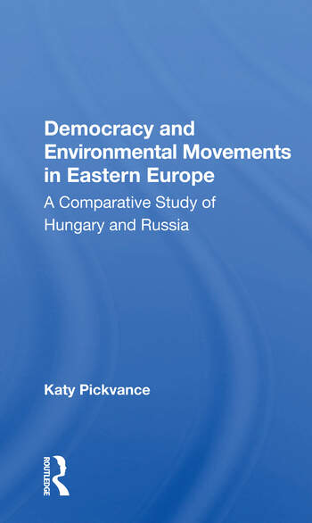 Democracy And Environmental Movements In Eastern Europe A Comparative Study Of Hungary And Russia book cover