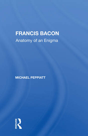 Francis Bacon Anatomy Of An Enigma book cover