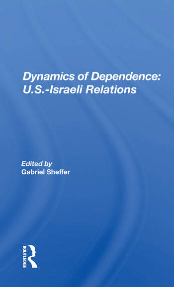 Dynamics Of Dependence U.s.-israeli Relations book cover