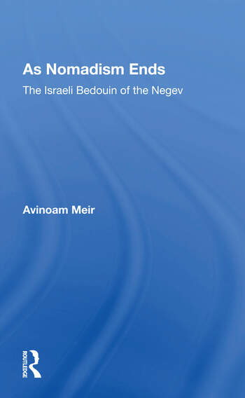 As Nomadism Ends The Israeli Bedouin Of The Negev book cover