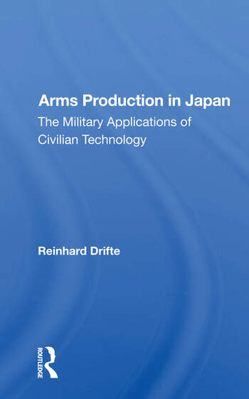 Arms Production In Japan The Military Applications Of Civilian Technology book cover