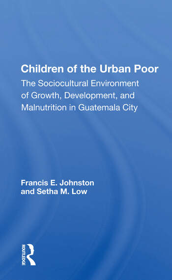 Children Of The Urban Poor The Sociocultural Environment Of Growth, Development,And Malnutrition In Guatemala City book cover