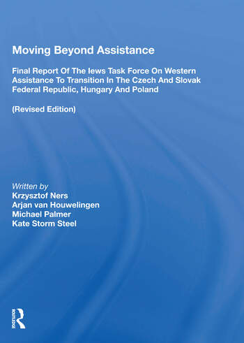 Moving Beyond Assistance Final Report Of The Iews Task Force On Western Assistance To Transition In The Czech And Slovak Republic, Hungary, And Poland book cover