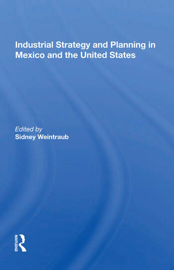 Industrial Strategy And Planning In Mexico And The United States book cover