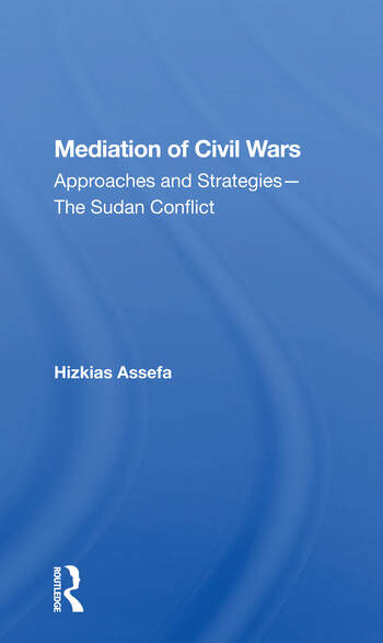 Mediation Of Civil Wars Approaches And Strategies--the Sudan Conflict book cover
