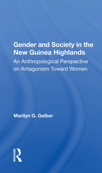 Gender And Society In The New Guinea Highlands An Anthropological Perspective On Antagonism Toward Women book cover