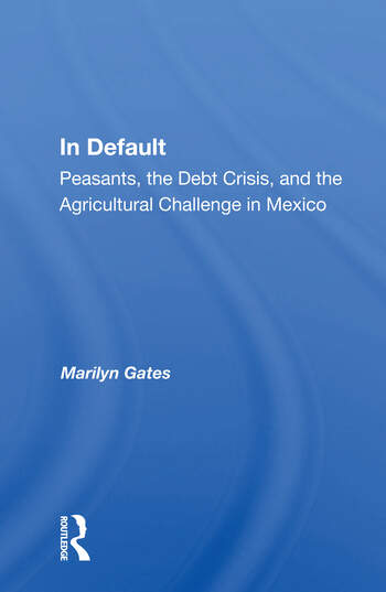 In Default Peasants, The Debt Crisis, And The Agricultural Challenge In Mexico book cover