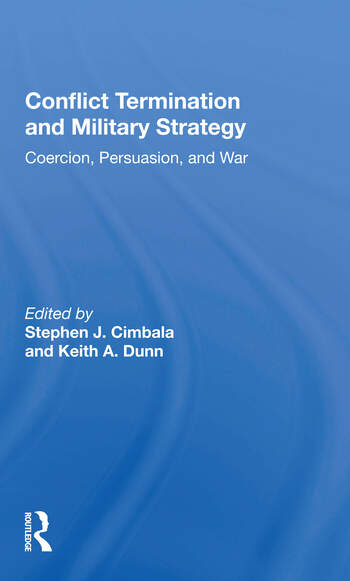 Conflict Termination And Military Strategy Coercion, Persuasion, And War book cover