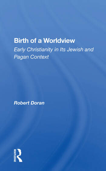 Birth Of A Worldview Early Christianity In Its Jewish And Pagan Context book cover