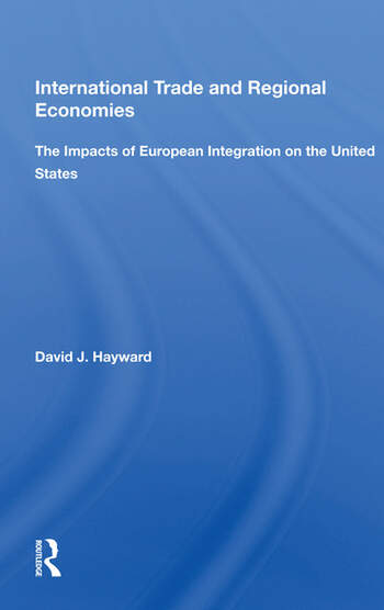 International Trade And Regional Economies The Impacts Of European Integration On The United States book cover