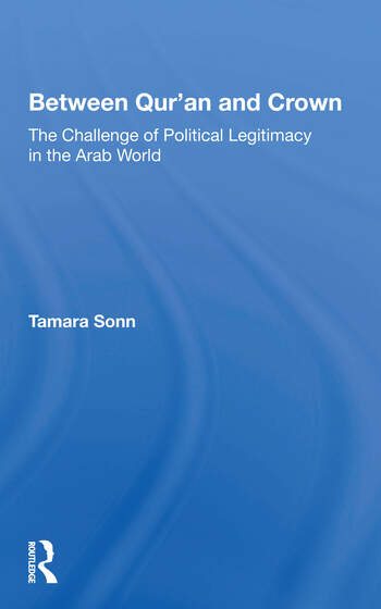 Between Qur'an And Crown The Challenge Of Political Legitimacy In The Arab World book cover