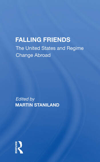Falling Friends The United States And Regime Change Abroad book cover