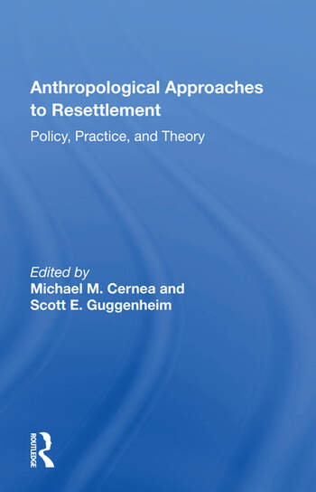 Anthropological Approaches To Resettlement Policy, Practice, And Theory book cover