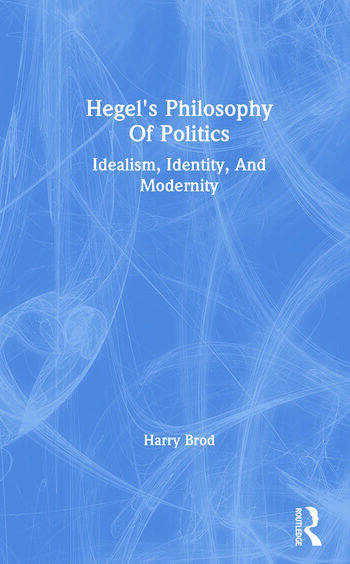 Hegel's Philosophy Of Politics Idealism, Identity, And Modernity book cover