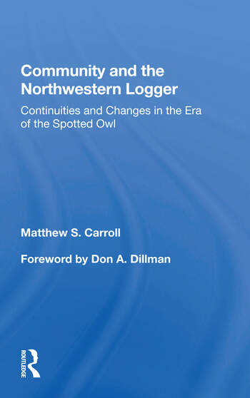 Community And The Northwestern Logger Continuities And Changes In The Era Of The Spotted Owl book cover