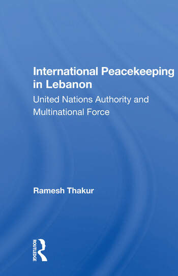 International Peacekeeping In Lebanon United Nations Authority And Multinational Force book cover