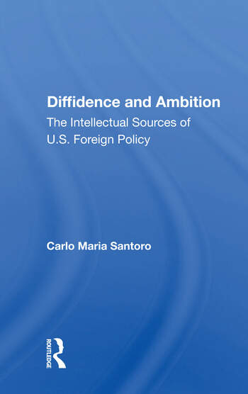 Diffidence And Ambition The Intellectual Sources Of U.s. Foreign Policy book cover