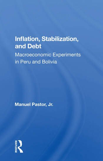 Inflation, Stabilization, And Debt Macroeconomic Experiments In Peru And Bolivia book cover