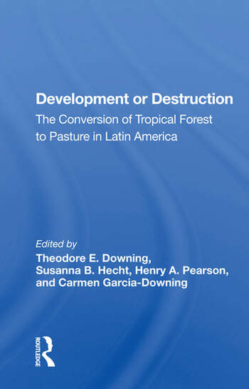 Development Or Destruction The Conversion Of Tropical Forest To Pasture In Latin America book cover