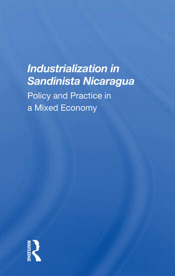 Industrialization In Sandinista Nicaragua Policy And Practice In A Mixed Economy book cover