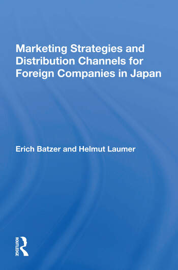 Marketing Strategies And Distribution Channels For Foreign Companies In Japan book cover