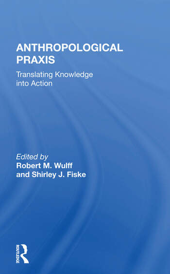 Anthropological Praxis Translating Knowledge Into Action book cover