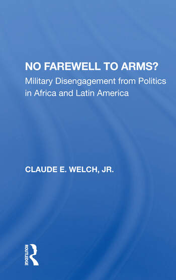 No Farewell To Arms? Military Disengagement From Politics In Africa And Latin America book cover
