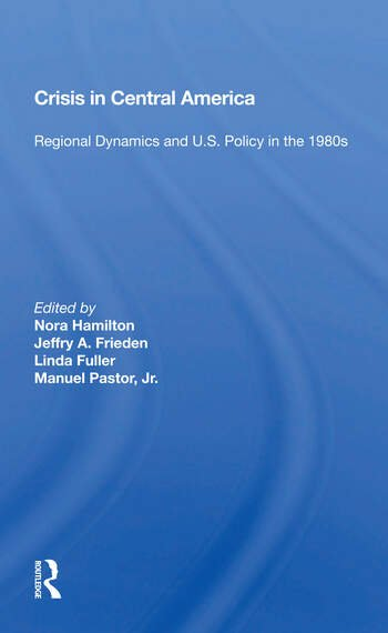 Crisis In Central America Regional Dynamics And U.s. Policy In The 1980s book cover