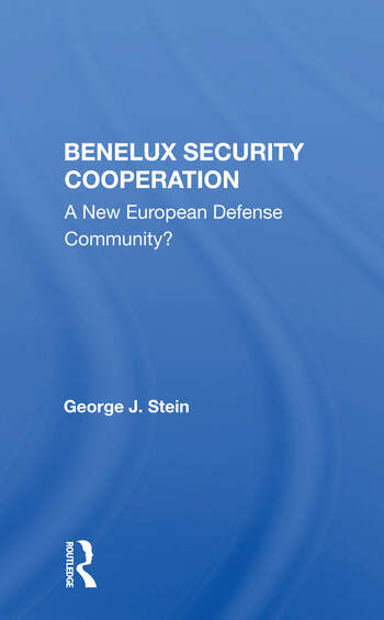 Benelux Security Cooperation A New European Defense Community? book cover
