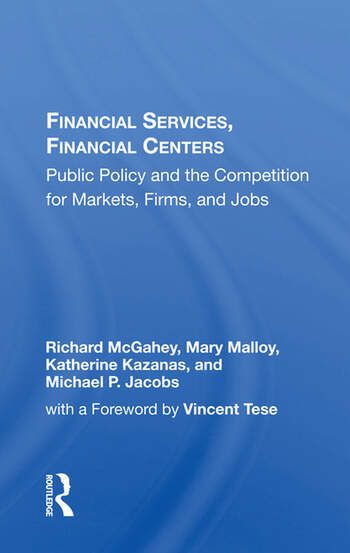 Financial Services, Financial Centers Public Policy And The Competition For Markets, Firms, And Jobs book cover