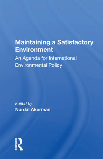 Maintaining A Satisfactory Environment An Agenda For International Environmental Policy book cover