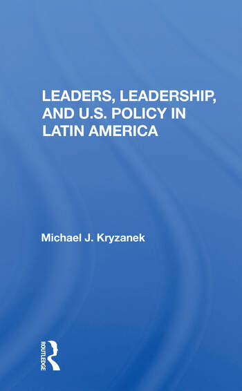 Leaders, Leadership, And U.s. Policy In Latin America book cover