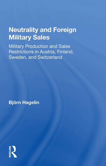 Neutrality And Foreign Military Sales Military Production And Sales Restrictions In Austria, Finland, Sweden, And Switzerland book cover