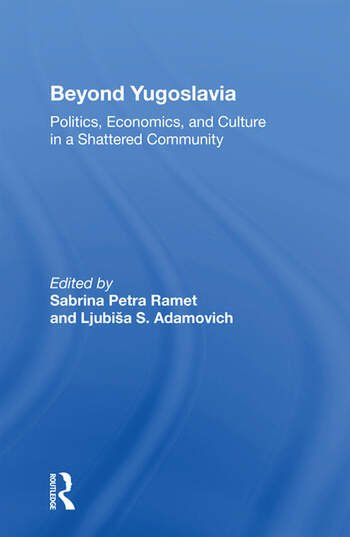 Beyond Yugoslavia Politics, Economics, And Culture In A Shattered Community book cover