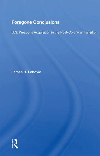 Foregone Conclusions U.s. Weapons Acquisition In The Post-cold War Transition book cover