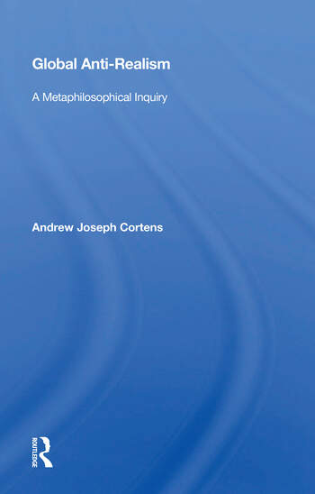 Global Anti-realism A Metaphilosophical Inquiry book cover