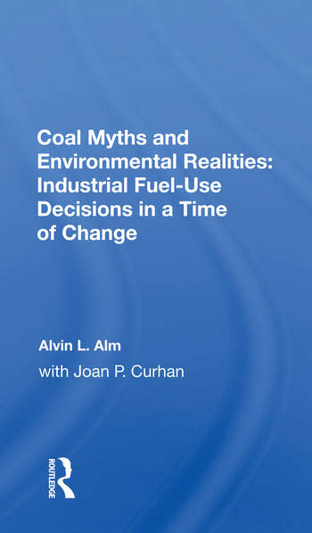 Coal Myths And Environmental Realities Industrial Fuel-use Decisions In A Time Of Change book cover