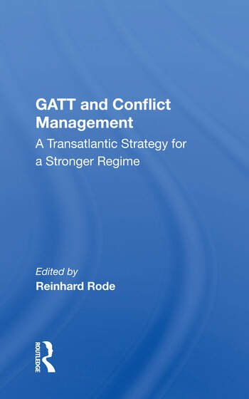 Gatt And Conflict Management A Transatlantic Strategy For A Stronger Regime book cover