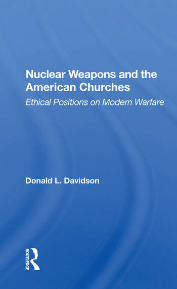 Nuclear Weapons And The American Churches Ethical Positions On Modern Warfare book cover