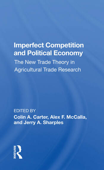 Imperfect Competition And Political Economy The New Trade Theory In Agricultural Trade Research book cover
