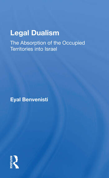 Legal Dualism The Absorption Of The Occupied Territories Into Israel book cover