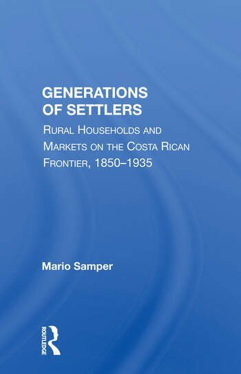 Generations Of Settlers Rural Households And Markets On The Costa Rican Frontier, 1850-1935 book cover